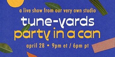 Tune-Yards: Party in a Can (Livestream)