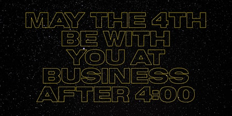 May the Fourth Be With You at Business After Four! tickets
