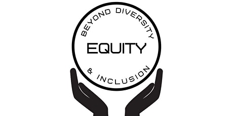 Equity: Beyond Diversity and Inclusion tickets