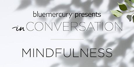 Bluemercury presents: InConversation-Mindfulness tickets
