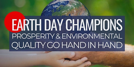 Earth Day Champions: Prosperity & Environmental Quality Go Hand in Hand tickets