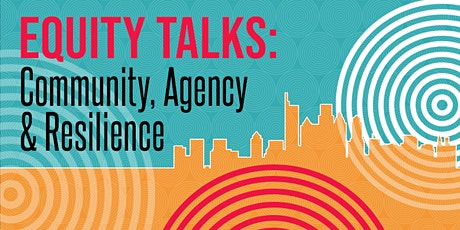 Equity Talks: Community Agency and Resilience tickets