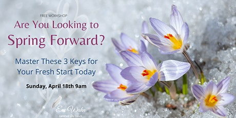 Are You Looking to Spring Forward? Master These 3 Keys for Your Fresh Start tickets