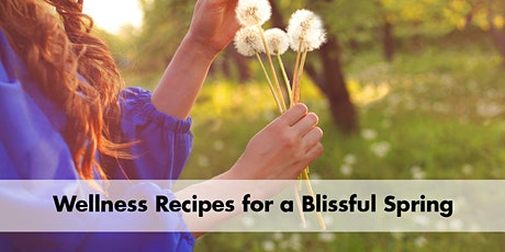 *Virtual*  Wellness Recipes for a Blissful Spring tickets