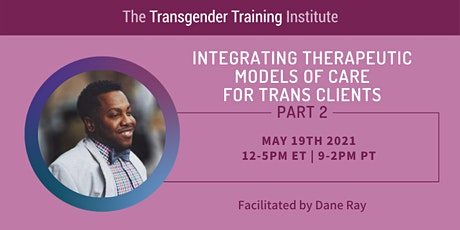 Integrating Therapeutic Models of Care for Trans Clients - PART 2 - 5/19/21 tickets