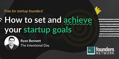 How to Set and Achieve Your Startup Goals with Ryan Bennett tickets