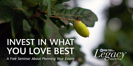 Invest in What You Love Best: A Free Seminar About Planning Your Estate tickets