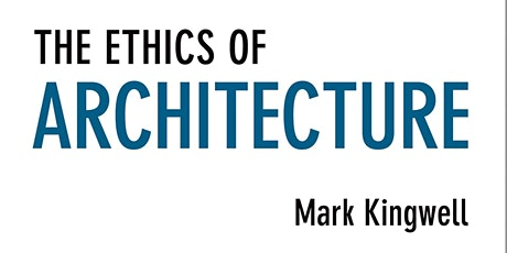 Mark Kingwell, The Ethics of Architecture (Ethics in Context) tickets