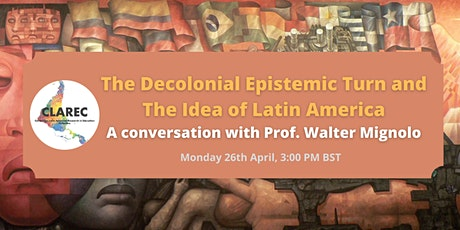 The Decolonial Epistemic Turn and The Idea of Latin America with W. Mignolo Tickets