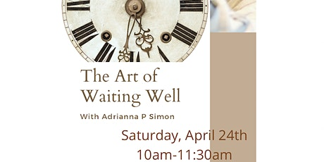 The Art of Waiting Well with Adrianna tickets