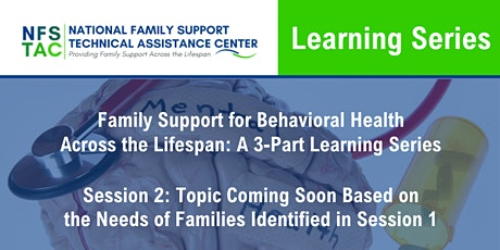 Family Support for Behavioral Health Across the Lifespan Series Session 2 tickets