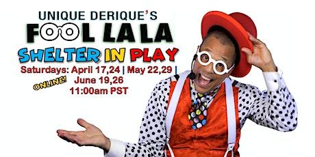 Unique Derique's Fool La La: Shelter in Play tickets