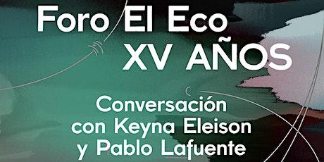 FORO EL ECO XV AÑOS  - Conversación con Keyra Eleison y Pablo Lafuente boletos