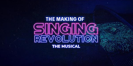 The Making of 'Singing Revolution: the musical' tickets
