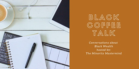 Black Coffee Talk: Intimate Conversation about Black Building Wealth tickets