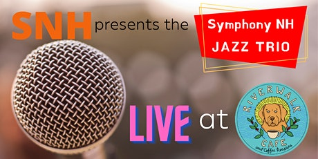 SNH Presents Symphony NH Jazz Trio Live at Riverwalk tickets