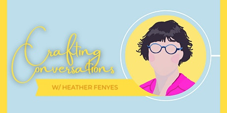 Crafting Conversations W/ Heather Fenyes tickets