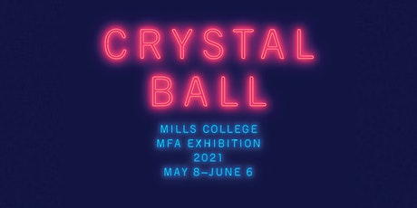Opening Reception | Crystal Ball: 2021 Mills College MFA Exhibition tickets
