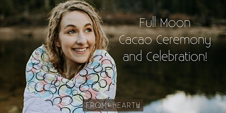 Full Moon Cacao Ceremony and Celebration! Tickets