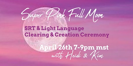 Attune to the Super Pink Full Moon Clearing & Creation Gathering - Zoom tickets