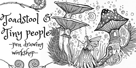 Toadstool & Tiny People Pen Drawing Workshop tickets