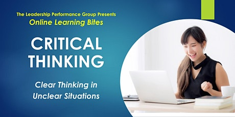 Critical Thinking: Clear Thinking in Unclear Situations (Online - Run 15) tickets