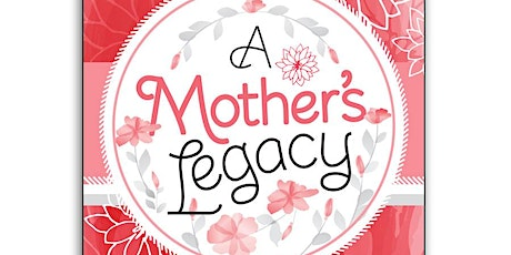 A Mother's Legacy tickets