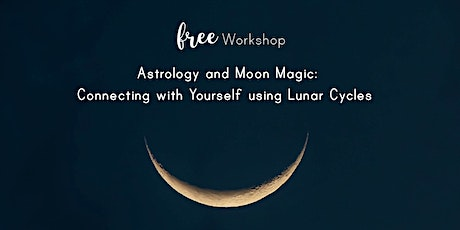 Astrology + Moon Magic: Connecting with Yourself using Lunar Cycles tickets
