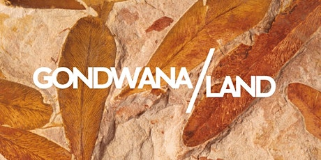 The Gondwana/Land Project: Human & Earth Histories in Conversation tickets