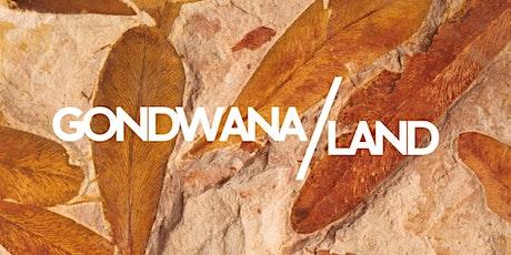 The Gondwana/Land Project: Human & Earth Histories in Conversation biglietti