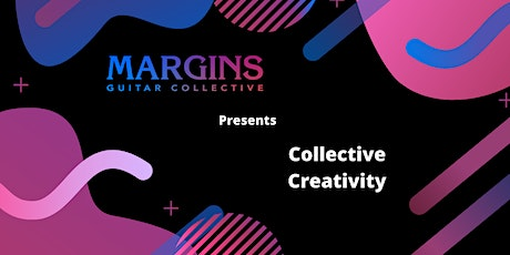 Collective Creativity presented by the Margins Guitar Collective tickets