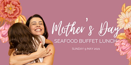 Mother's Day Seafood Buffet Lunch tickets