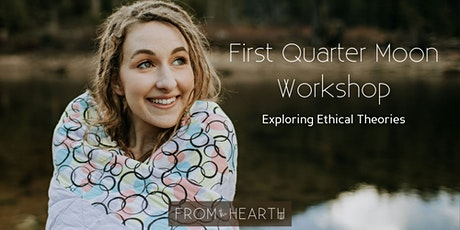 First Quarter Moon Workshop: Exploring Ethical Theories tickets