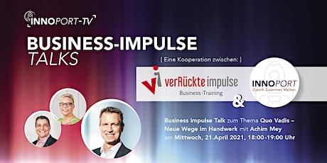 BUSINESS IMPULSE TALK - mit Achim Mey über neue Wege im Handwerk Tickets