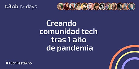 T3chDays 4: Creando comunidad tech tras 1 año de pandemia entradas