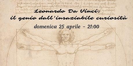 Leonardo Da Vinci: il genio dall'insaziabile curiosità biglietti