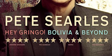 Pete Searles HEY GRINGO! BOLIVIA & BEYOND tickets