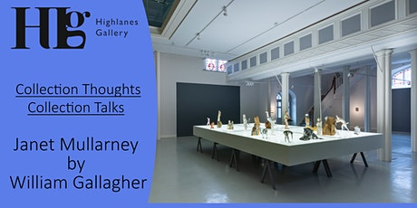 Collection Thoughts Collection Talks - Janet Mullarney by William Gallagher tickets