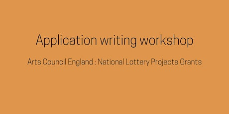 Application writing workshop: National Lottery Projects Grants (ACE) tickets