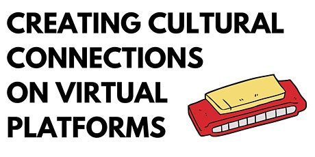 Creating Cultural Connections on Virtual Platforms tickets