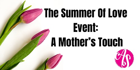 The Summer of Love Event: A Mother's Touch tickets