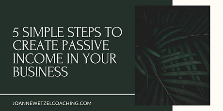 5 Simple Steps To Create Passive Income In Your Business tickets