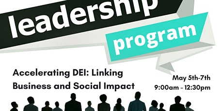 Accelerating DEI: Linking Business & Social Impact - 5/5 - 5/7, 9:00 -12:30 tickets