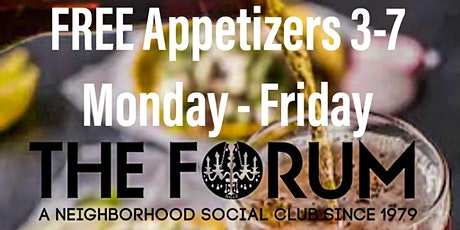 FREE Appetizers - Happy Hour @the FORUM tickets