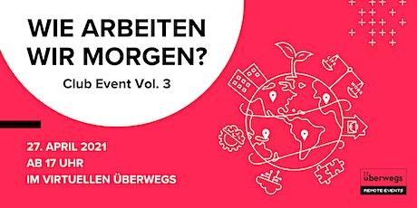 Wie arbeiten wir morgen? | Club Event Vol. 3 im virtuellen überwegs Tickets
