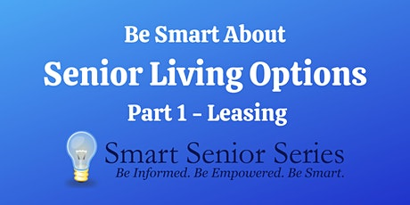Smart Senior Series: Be Smart About Senior Living Options Part 1 - Leasing tickets