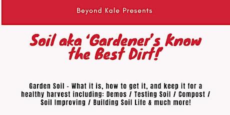 Beyond Kale- Soil aka 'Gardener's Know the Best Dirt!' tickets