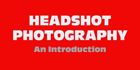 An Introduction To HEADSHOT PHOTOGRAPHY - Techniques, Example Images & MORE tickets