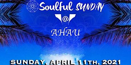 Soulful Sunday @ Ahau | April 11th, 2021 tickets