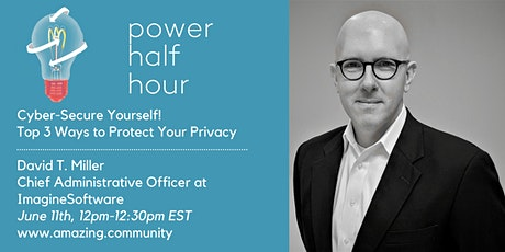 Power Half Hour: Cyber-Secure Yourself! Top 3 Ways to Protect Your Privacy. tickets